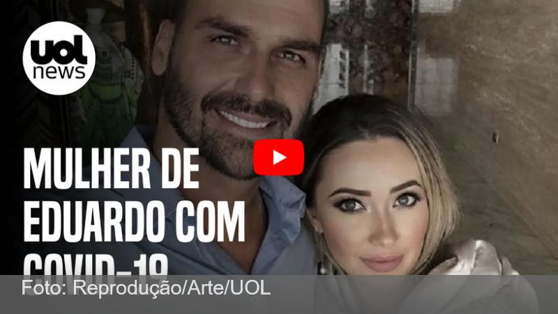 Mulher e filha de Eduardo Bolsonaro testam positivo para covid