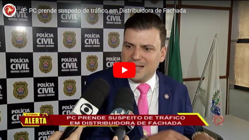 JF: PC prende suspeito de tráfico em Distribuidora de Fachada